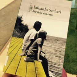 Resumen de Ser Feliz Era Esto de Eduardo A. Sacheri